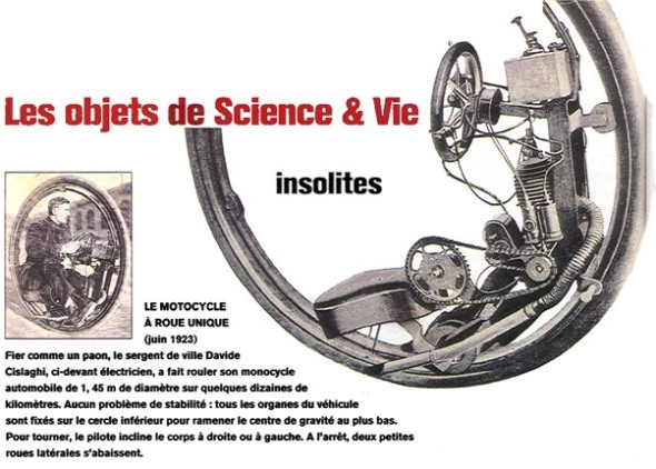 "Insolites means strange. ""The motorcycle with one wheel. Proud as a peacock, town sergeant Davide Cislaghi, a former electrician, has driven his 1.45 metre diameter monocycle for some dozens of kilometers. No problem with stability; all the vehicle parts are fixed to the interior circle to lower the centre of gravity. To turn, the pilot leans his body to right or left. On stopping, two little lateral wheels lower themselves."""